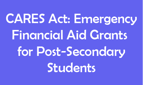 CARES Act: Emergency Financial Aid Grants for Post-Secondary Students